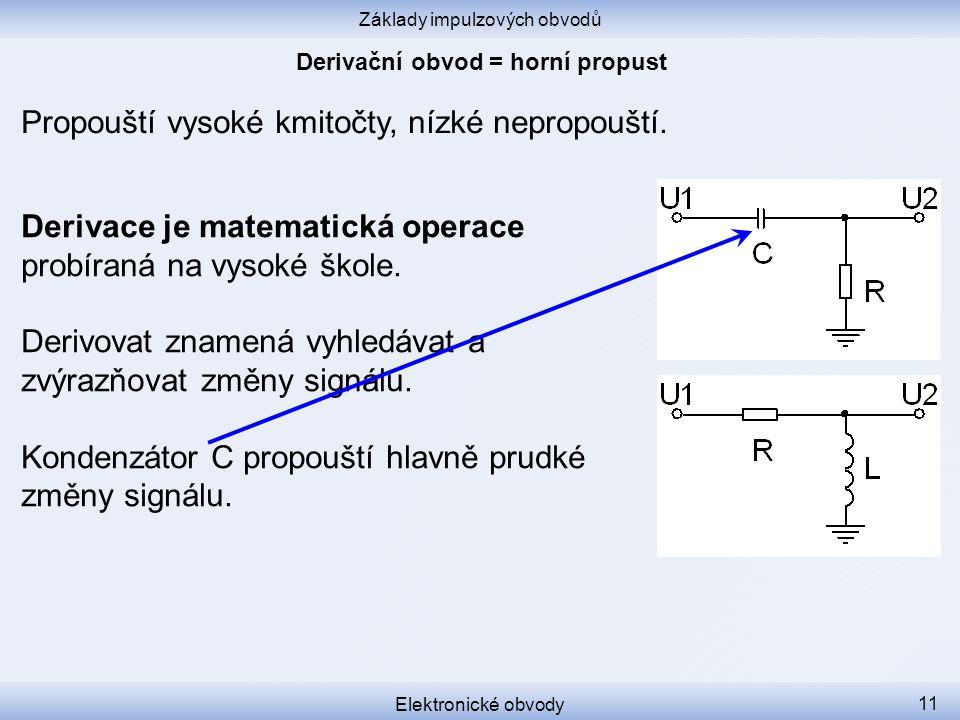 Základy impulzových obvodů Elektronické obvody 11 Propouští vysoké kmitočty, nízké nepropouští.