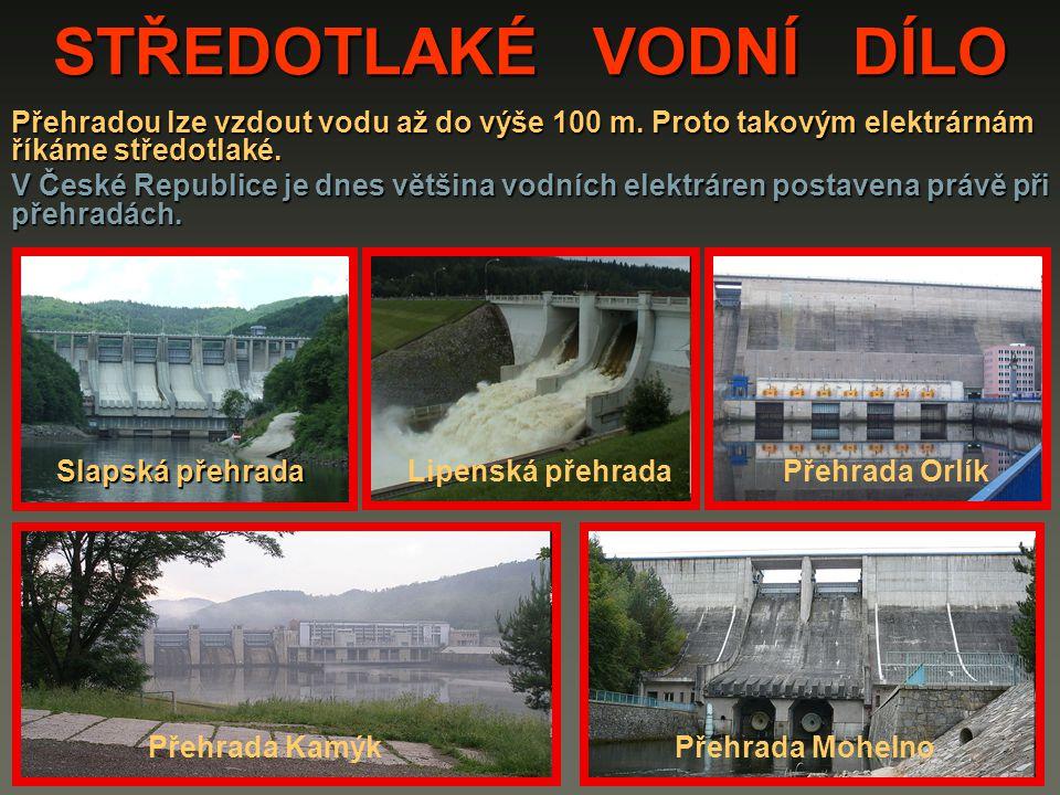STŘEDOTLAKÉ VODNÍ DÍLO Přehradou lze vzdout vodu až do výše 100 m. Proto takovým elektrárnám říkáme středotlaké. V České Republice je dnes většina vod
