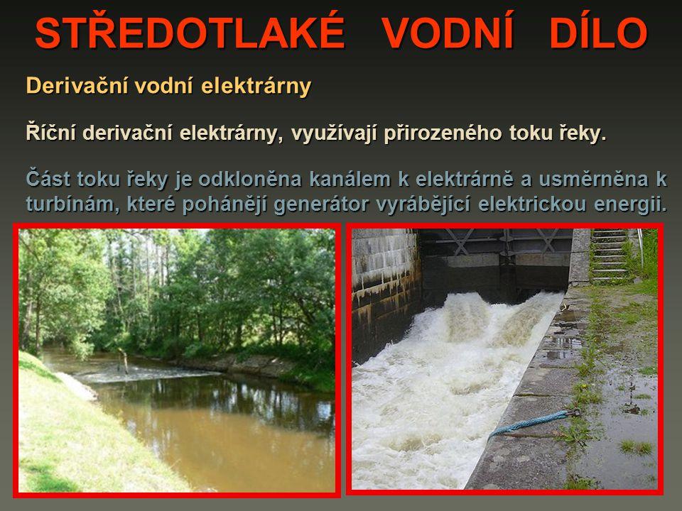 STŘEDOTLAKÉ VODNÍ DÍLO Derivační vodní elektrárny Říční derivační elektrárny, využívají přirozeného toku řeky. Část toku řeky je odkloněna kanálem k e