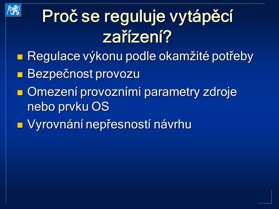 Proč se reguluje vytápěcí zařízení? Regulace výkonu podle okamžité potřeby Regulace výkonu podle okamžité potřeby Bezpečnost provozu Bezpečnost provoz