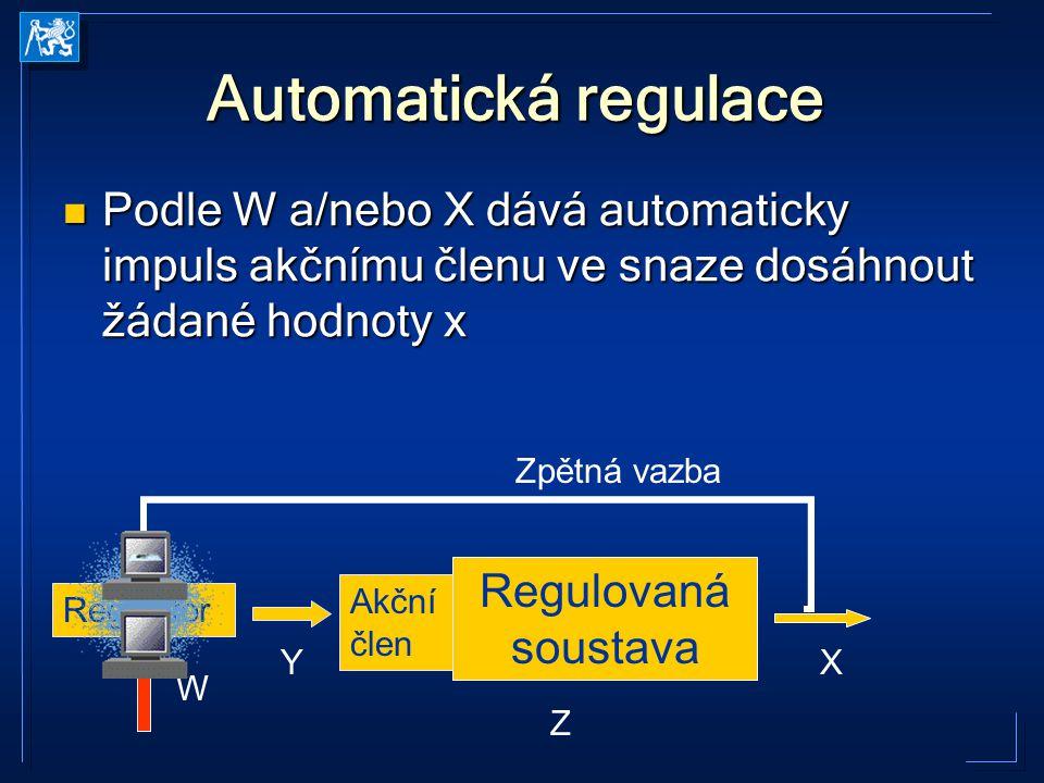 Automatická regulace Podle W a/nebo X dává automaticky impuls akčnímu členu ve snaze dosáhnout žádané hodnoty x Podle W a/nebo X dává automaticky impu