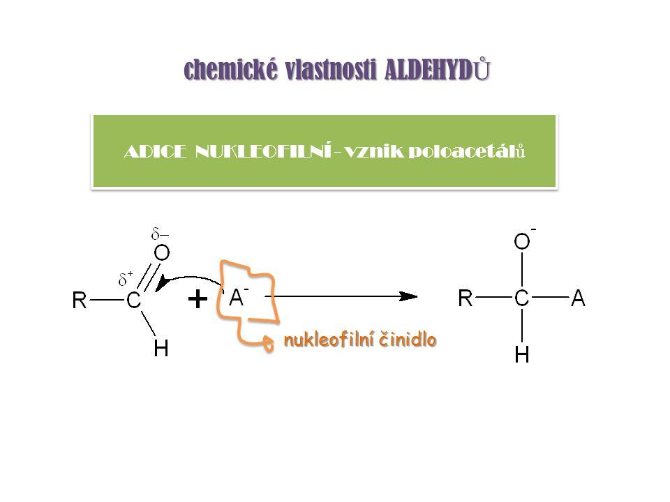 chemické vlastnosti ALDEHYD Ů ADICE NUKLEOFILNÍ - vznik poloacetál ů nukleofilní činidlo
