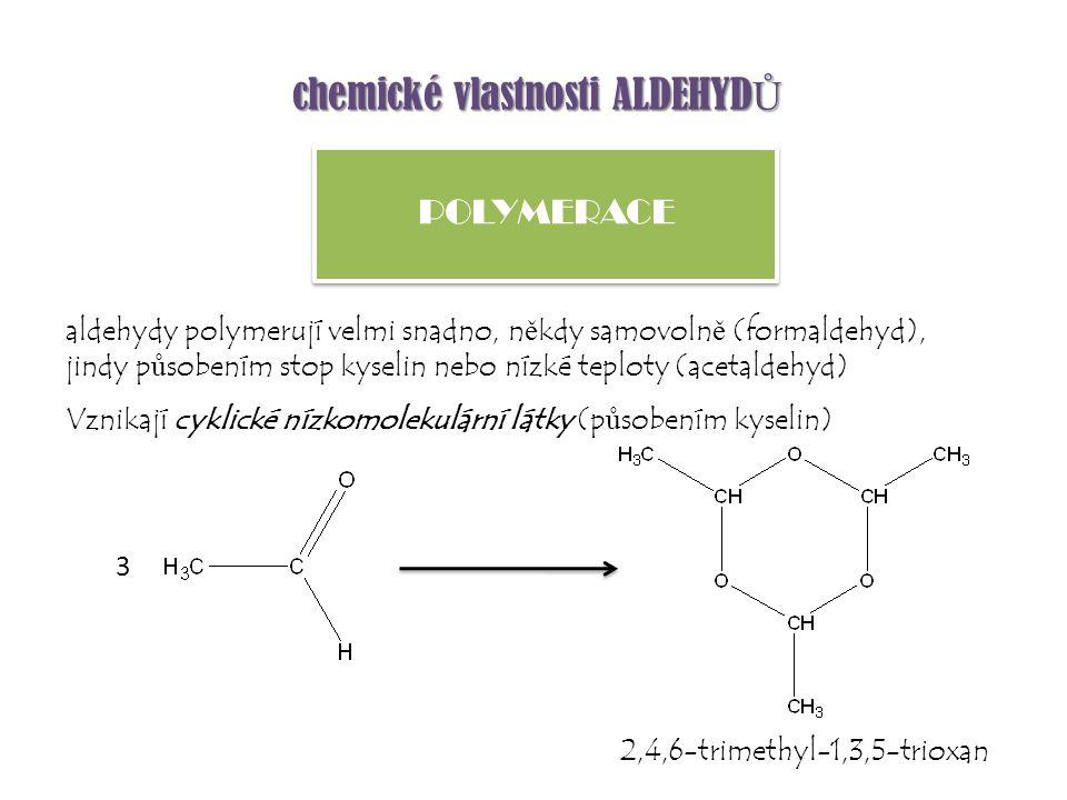 aldehydy polymerují velmi snadno, n ě kdy samovoln ě (formaldehyd), jindy p ů sobením stop kyselin nebo nízké teploty (acetaldehyd) Vznikají cyklické