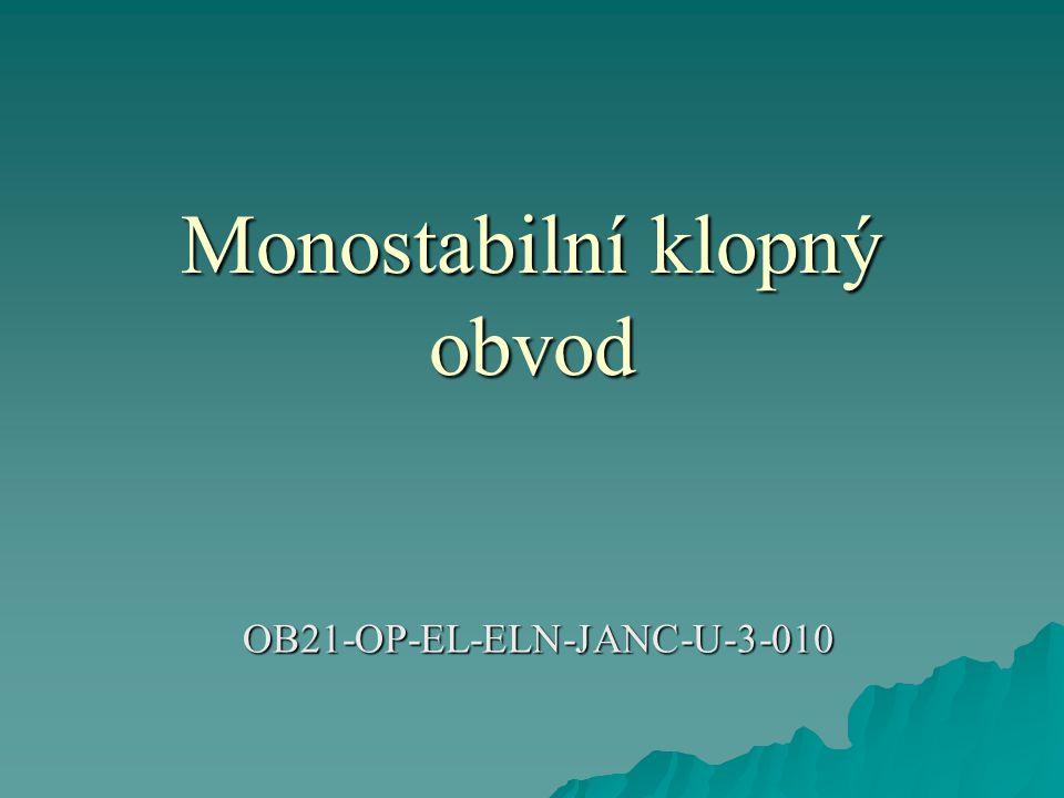  Základní zapojení monostabilního klopného obvodu je na obr.