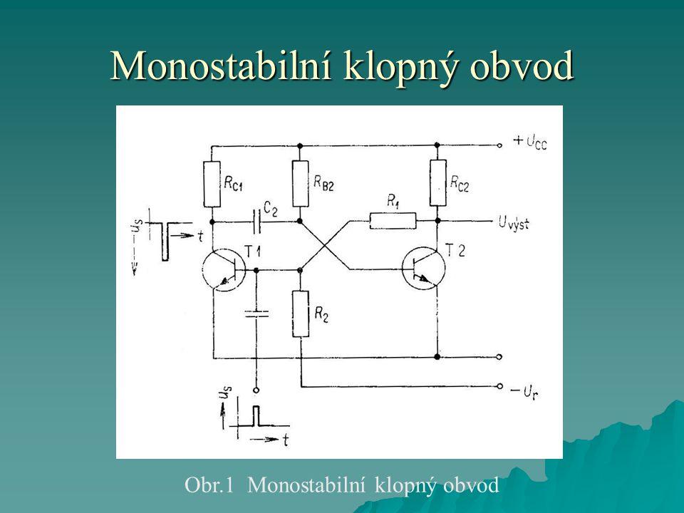 Monostabilní klopný obvod Obr.1 Monostabilní klopný obvod