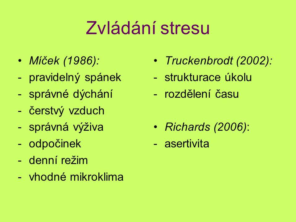 Zvládání stresu Míček (1986): -pravidelný spánek -správné dýchání -čerstvý vzduch -správná výživa -odpočinek -denní režim -vhodné mikroklima Truckenbr