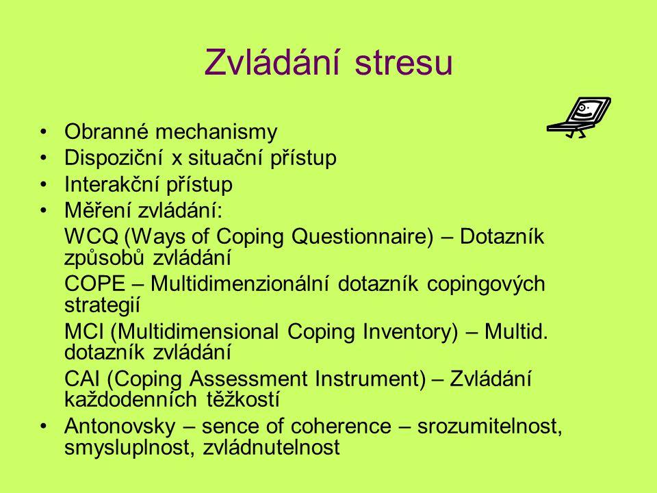 Zvládání stresu Obranné mechanismy Dispoziční x situační přístup Interakční přístup Měření zvládání: WCQ (Ways of Coping Questionnaire) – Dotazník způ