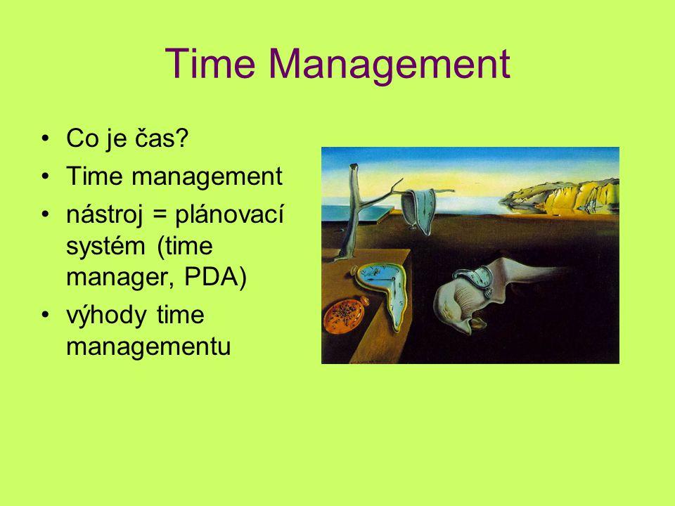 Time Management Co je čas? Time management nástroj = plánovací systém (time manager, PDA) výhody time managementu