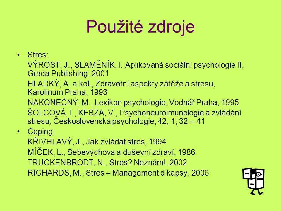 Použité zdroje Stres: VÝROST, J., SLAMĚNÍK, I.,Aplikovaná sociální psychologie II, Grada Publishing, 2001 HLADKÝ, A. a kol., Zdravotní aspekty zátěže