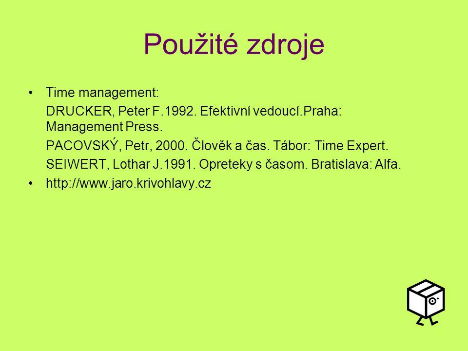 Použité zdroje Time management: DRUCKER, Peter F.1992. Efektivní vedoucí.Praha: Management Press. PACOVSKÝ, Petr, 2000. Člověk a čas. Tábor: Time Expe