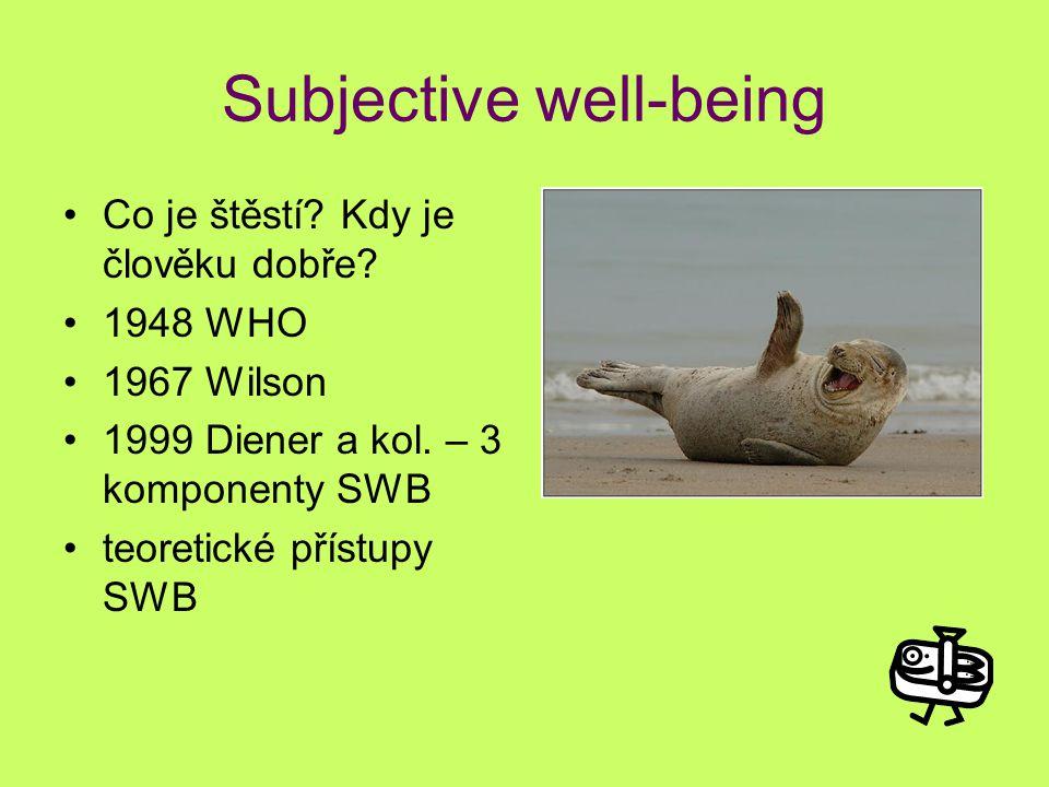 Subjective well-being Co je štěstí? Kdy je člověku dobře? 1948 WHO 1967 Wilson 1999 Diener a kol. – 3 komponenty SWB teoretické přístupy SWB