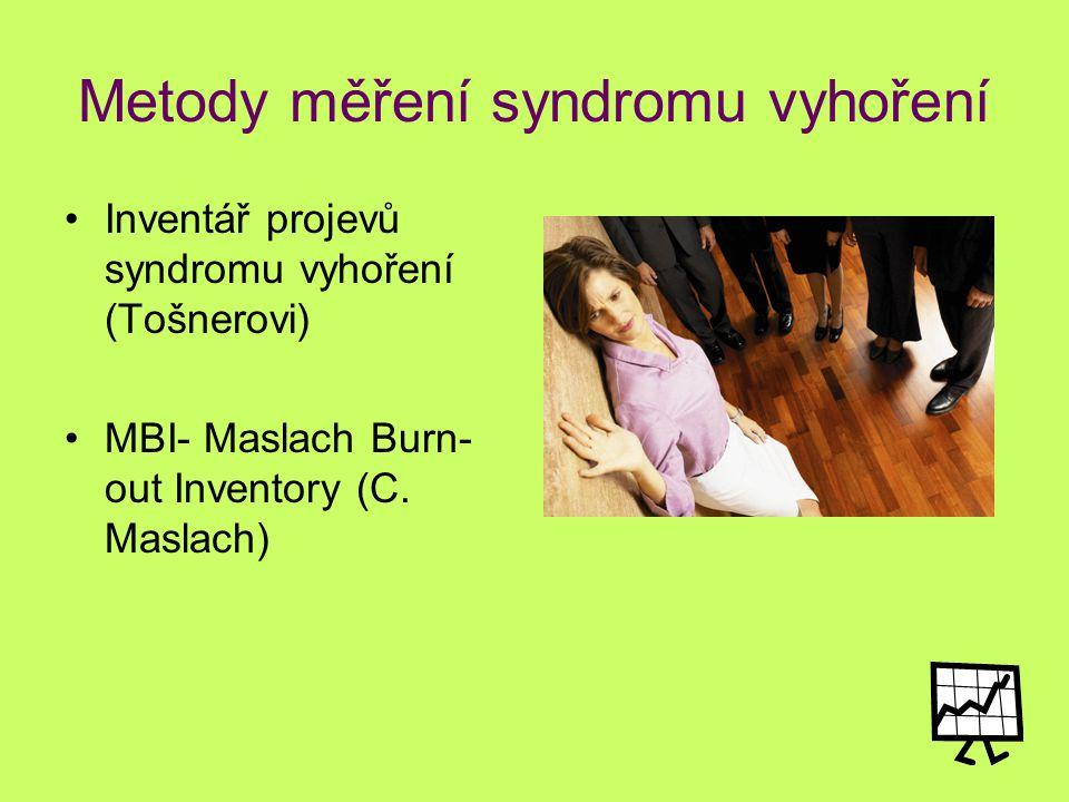 Metody měření syndromu vyhoření Inventář projevů syndromu vyhoření (Tošnerovi) MBI- Maslach Burn- out Inventory (C. Maslach)