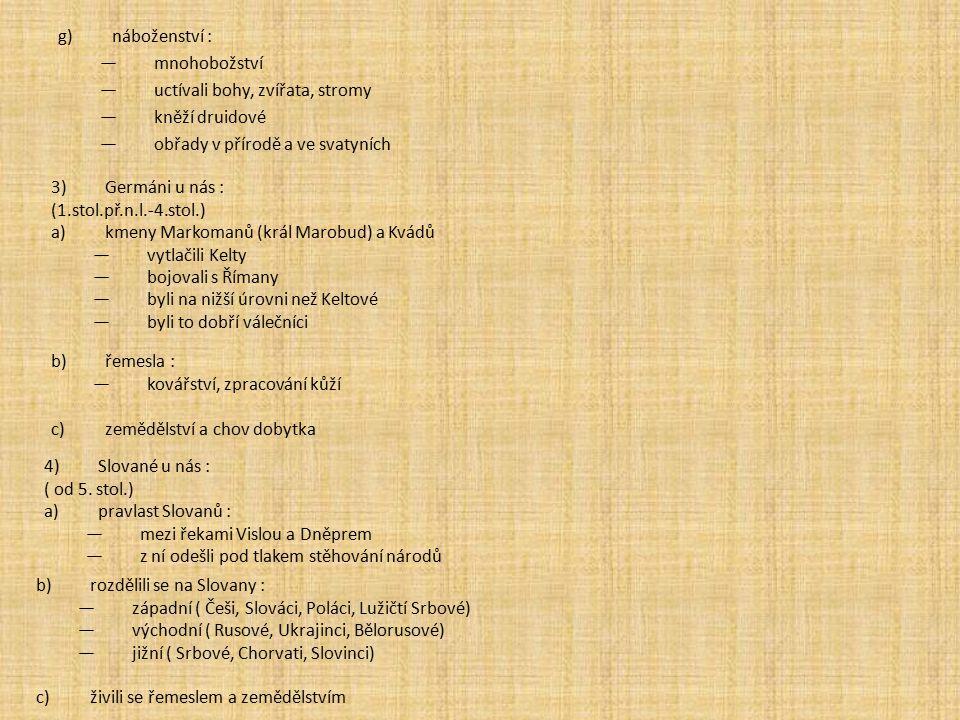 g)náboženství : —mnohobožství —uctívali bohy, zvířata, stromy —kněží druidové —obřady v přírodě a ve svatyních 3)Germáni u nás : (1.stol.př.n.l.-4.sto