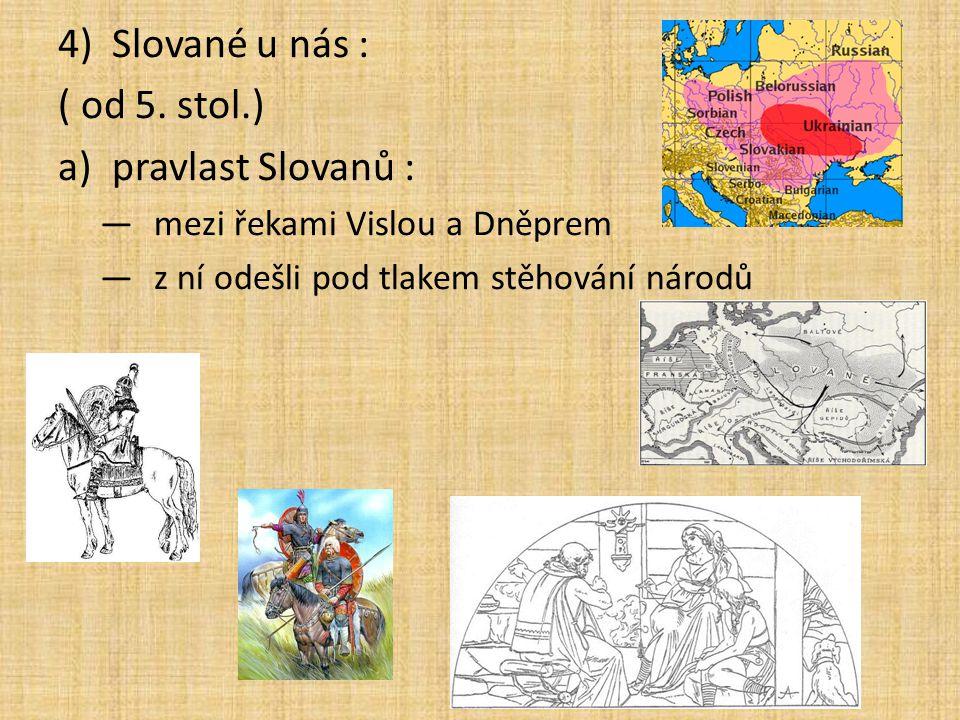 4)Slované u nás : ( od 5. stol.) a)pravlast Slovanů : —mezi řekami Vislou a Dněprem —z ní odešli pod tlakem stěhování národů