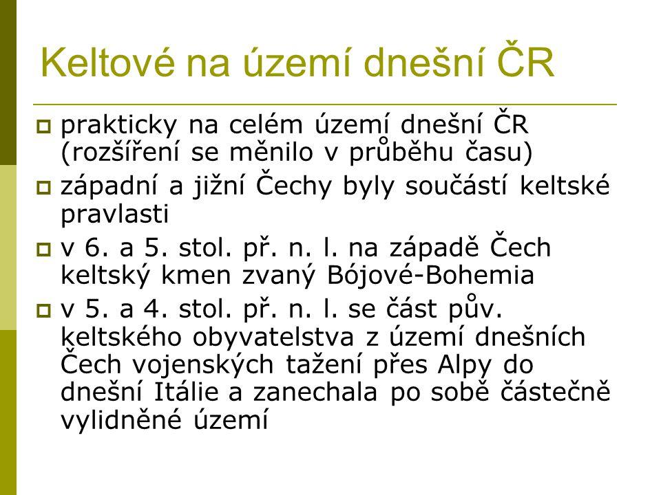 Keltové na území dnešní ČR  prakticky na celém území dnešní ČR (rozšíření se měnilo v průběhu času)  západní a jižní Čechy byly součástí keltské pravlasti  v 6.