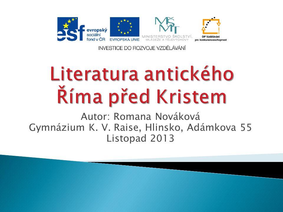  Vývoj latinského písemnictví byl od svých počátků ovlivněn literaturou a kulturou řeckou.