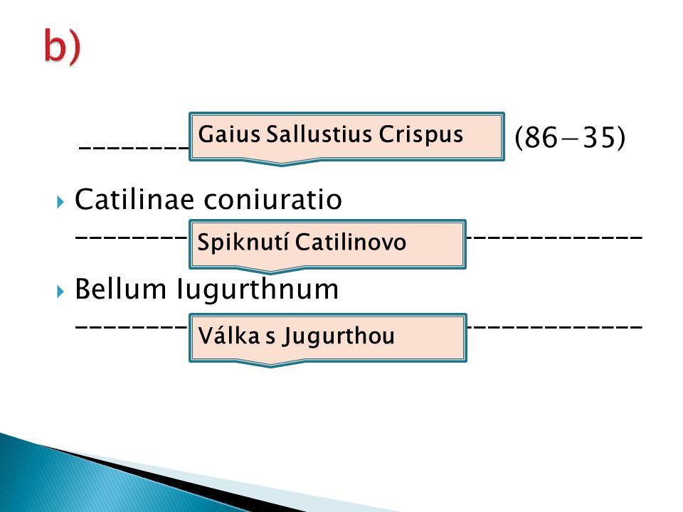 ______________________________ (86−35)  Catilinae coniuratio ________________________________________  Bellum Iugurthnum ___________________________