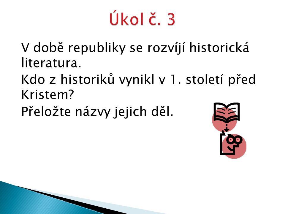 V době republiky se rozvíjí historická literatura. Kdo z historiků vynikl v 1. století před Kristem? Přeložte názvy jejich děl.