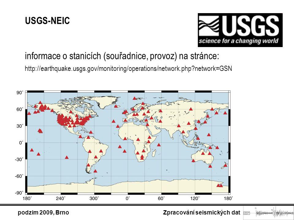 podzim 2009, Brno Zpracování seismických dat USGS-NEIC informace o stanicích (souřadnice, provoz) na stránce: http://earthquake.usgs.gov/monitoring/operations/network.php network=GSN