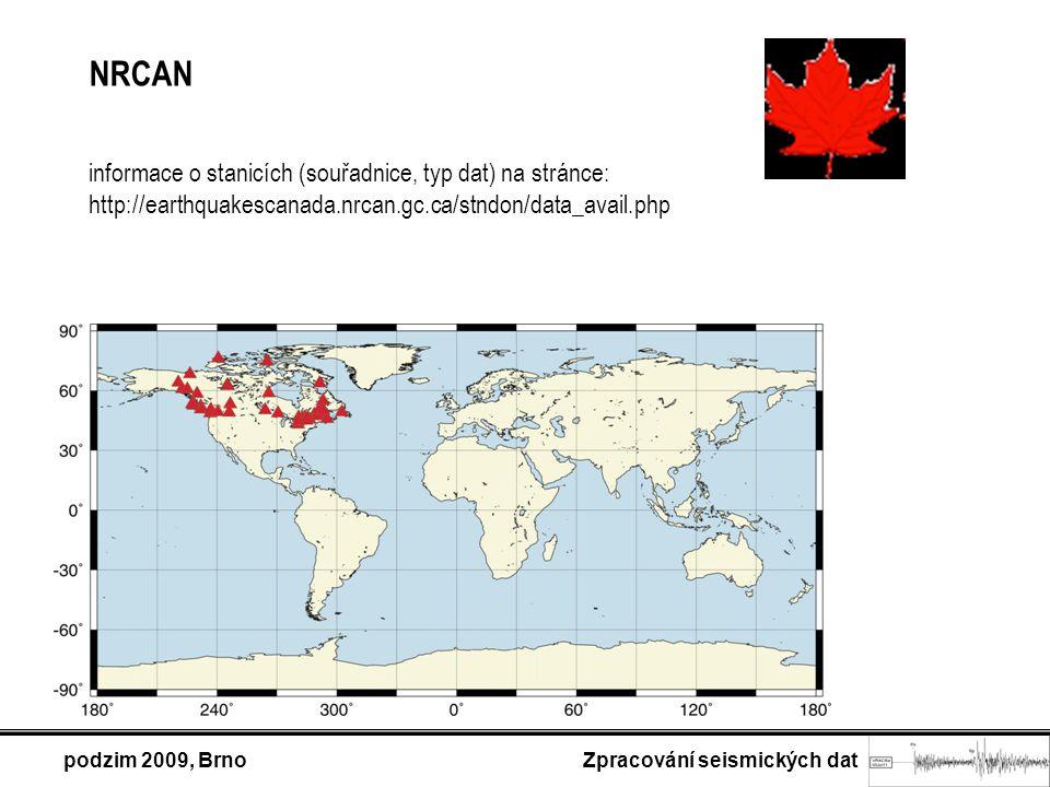 podzim 2009, Brno Zpracování seismických dat NRCAN informace o stanicích (souřadnice, typ dat) na stránce: http://earthquakescanada.nrcan.gc.ca/stndon/data_avail.php