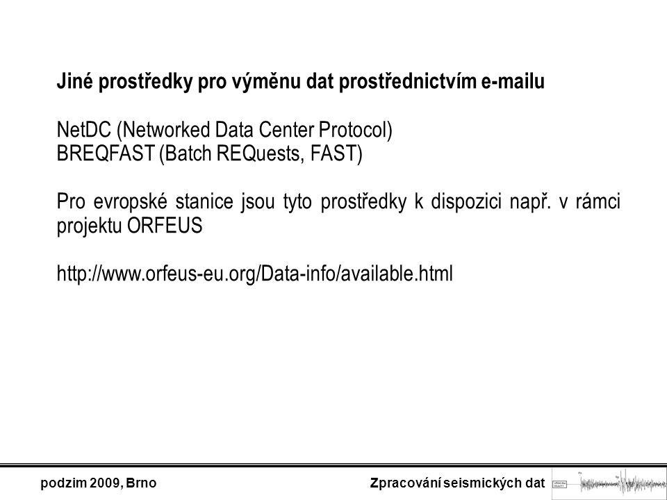 podzim 2009, Brno Zpracování seismických dat Jiné prostředky pro výměnu dat prostřednictvím e-mailu NetDC (Networked Data Center Protocol) BREQFAST (Batch REQuests, FAST) Pro evropské stanice jsou tyto prostředky k dispozici např.
