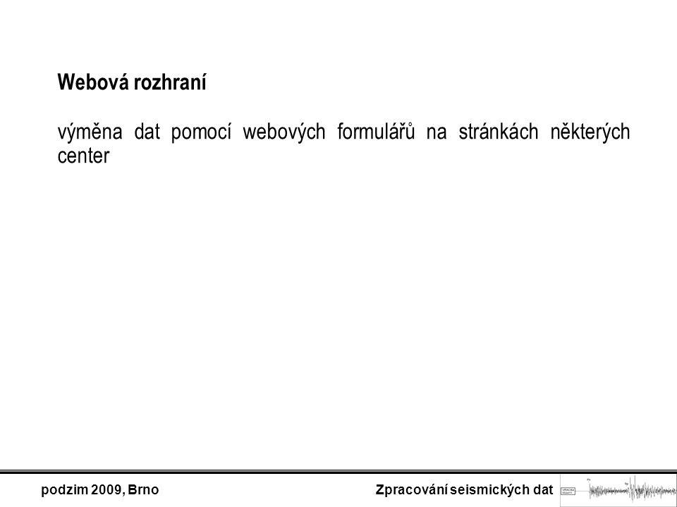 podzim 2009, Brno Zpracování seismických dat Webová rozhraní výměna dat pomocí webových formulářů na stránkách některých center