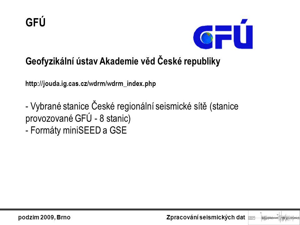 podzim 2009, Brno Zpracování seismických dat GFÚ Geofyzikální ústav Akademie věd České republiky http://jouda.ig.cas.cz/wdrm/wdrm_index.php - Vybrané stanice České regionální seismické sítě (stanice provozované GFÚ - 8 stanic) - Formáty miniSEED a GSE