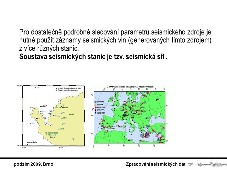 podzim 2009, Brno Zpracování seismických dat Pro dostatečně podrobné sledování parametrů seismického zdroje je nutné použít záznamy seismických vln (generovaných tímto zdrojem) z více různých stanic.