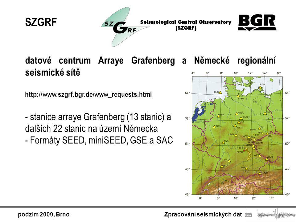 podzim 2009, Brno Zpracování seismických dat SZGRF datové centrum Arraye Grafenberg a Německé regionální seismické sítě http://www.szgrf.bgr.de/www_requests.html - stanice arraye Grafenberg (13 stanic) a dalších 22 stanic na území Německa - Formáty SEED, miniSEED, GSE a SAC