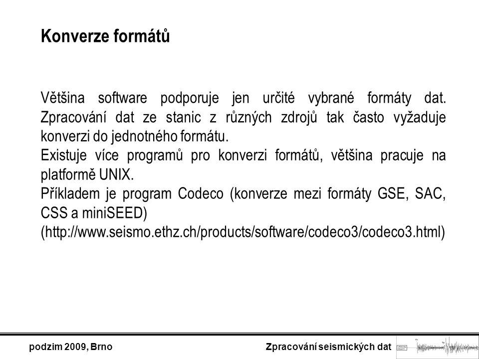 podzim 2009, Brno Zpracování seismických dat Konverze formátů Většina software podporuje jen určité vybrané formáty dat.