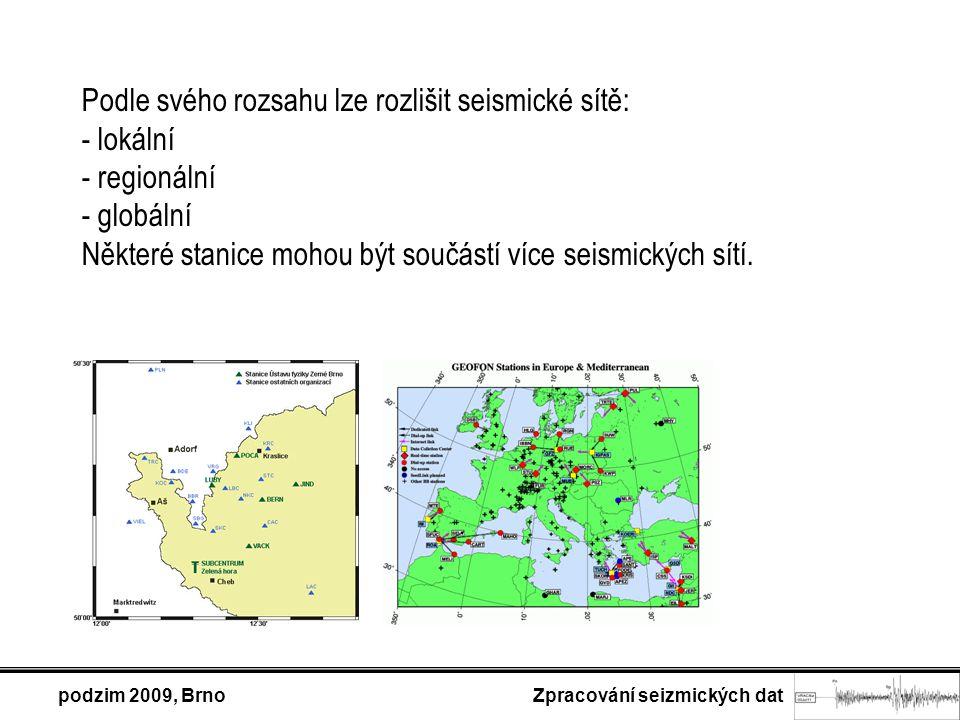 podzim 2009, Brno Zpracování seizmických dat Podle svého rozsahu lze rozlišit seismické sítě: - lokální - regionální - globální Některé stanice mohou být součástí více seismických sítí.