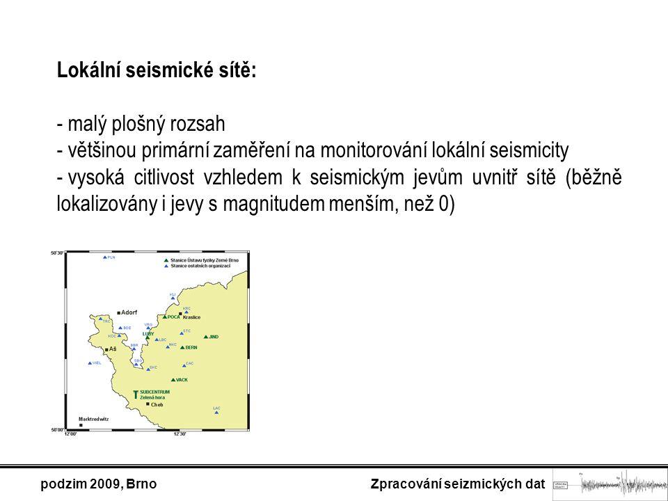 podzim 2009, Brno Zpracování seizmických dat Lokální seismické sítě: - malý plošný rozsah - většinou primární zaměření na monitorování lokální seismicity - vysoká citlivost vzhledem k seismickým jevům uvnitř sítě (běžně lokalizovány i jevy s magnitudem menším, než 0)