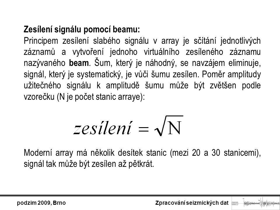 podzim 2009, Brno Zpracování seizmických dat Zesílení signálu pomocí beamu: Principem zesílení slabého signálu v array je sčítání jednotlivých záznamů a vytvoření jednoho virtuálního zesíleného záznamu nazývaného beam.