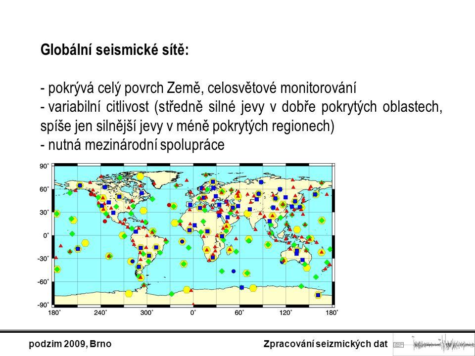 podzim 2009, Brno Zpracování seizmických dat Globální seismické sítě: - pokrývá celý povrch Země, celosvětové monitorování - variabilní citlivost (středně silné jevy v dobře pokrytých oblastech, spíše jen silnější jevy v méně pokrytých regionech) - nutná mezinárodní spolupráce