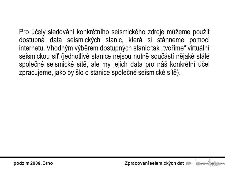 podzim 2009, Brno Zpracování seismických dat Pro účely sledování konkrétního seismického zdroje můžeme použít dostupná data seismických stanic, která si stáhneme pomocí internetu.