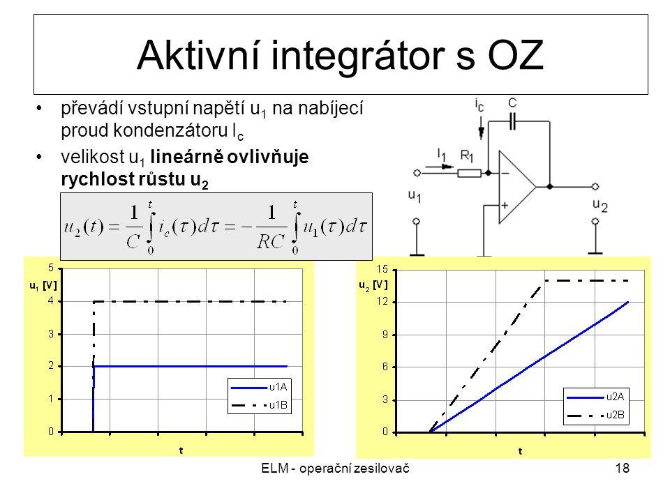 ELM - operační zesilovač18 Aktivní integrátor s OZ převádí vstupní napětí u 1 na nabíjecí proud kondenzátoru I c velikost u 1 lineárně ovlivňuje rychlost růstu u 2