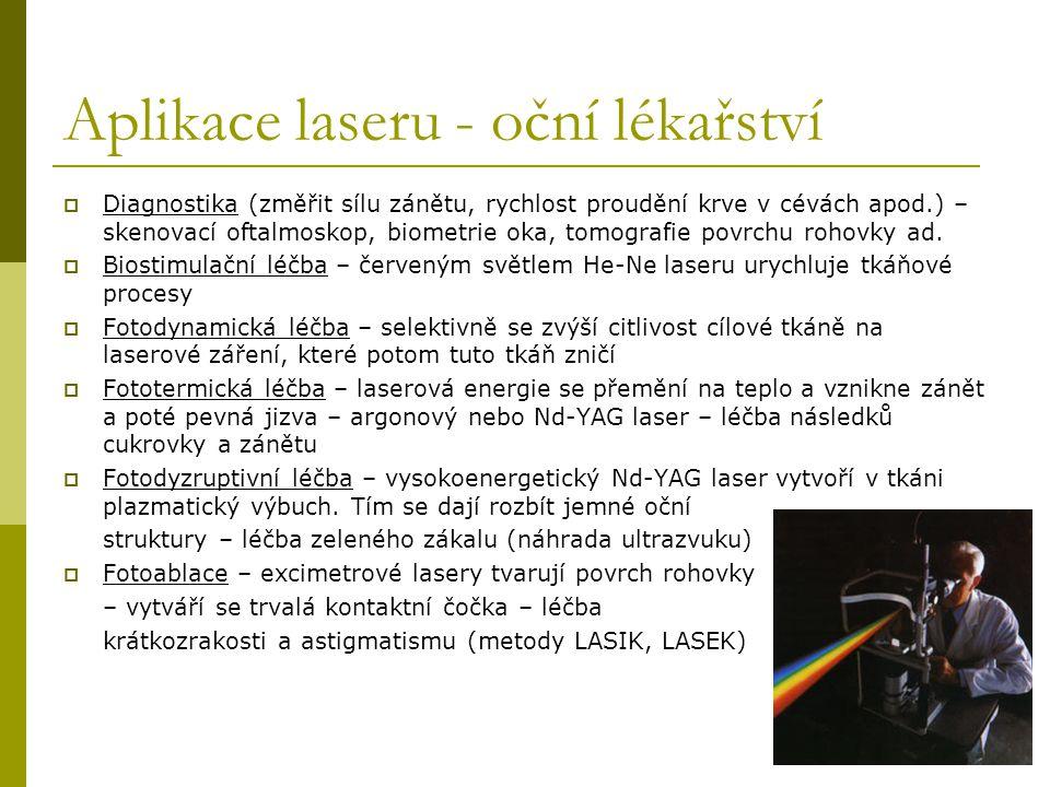Aplikace laseru - oční lékařství  Diagnostika (změřit sílu zánětu, rychlost proudění krve v cévách apod.) – skenovací oftalmoskop, biometrie oka, tomografie povrchu rohovky ad.
