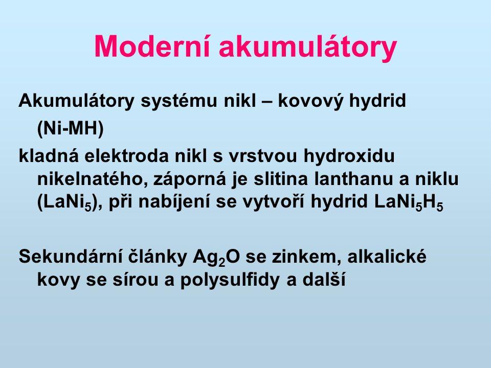Moderní akumulátory Akumulátory systému nikl – kovový hydrid (Ni-MH) kladná elektroda nikl s vrstvou hydroxidu nikelnatého, záporná je slitina lanthan