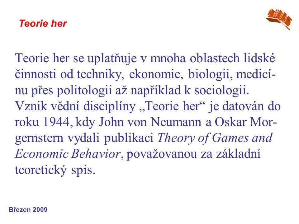 Zápis her Zápis her V teorii her jsou hry formálně definovanými pojmy.