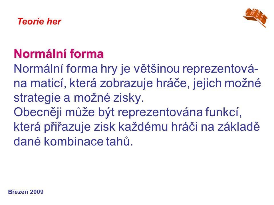 Normální forma Normální forma Normální forma hry je většinou reprezentová- na maticí, která zobrazuje hráče, jejich možné strategie a možné zisky.