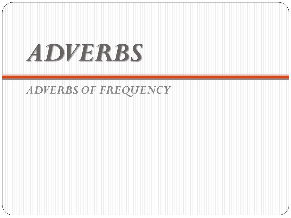 ADVERBS ADVERBS OF FREQUENCY