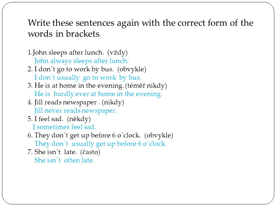 Write these sentences again with the correct form of the words in brackets.