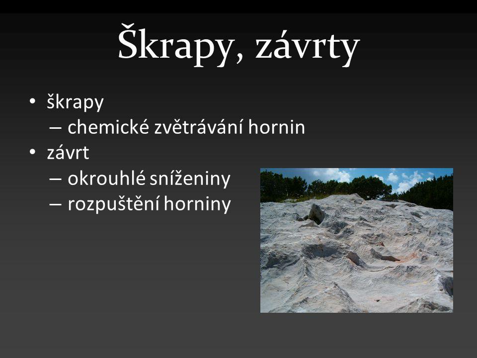 Škrapy, závrty škrapy – chemické zvětrávání hornin závrt – okrouhlé sníženiny – rozpuštění horniny