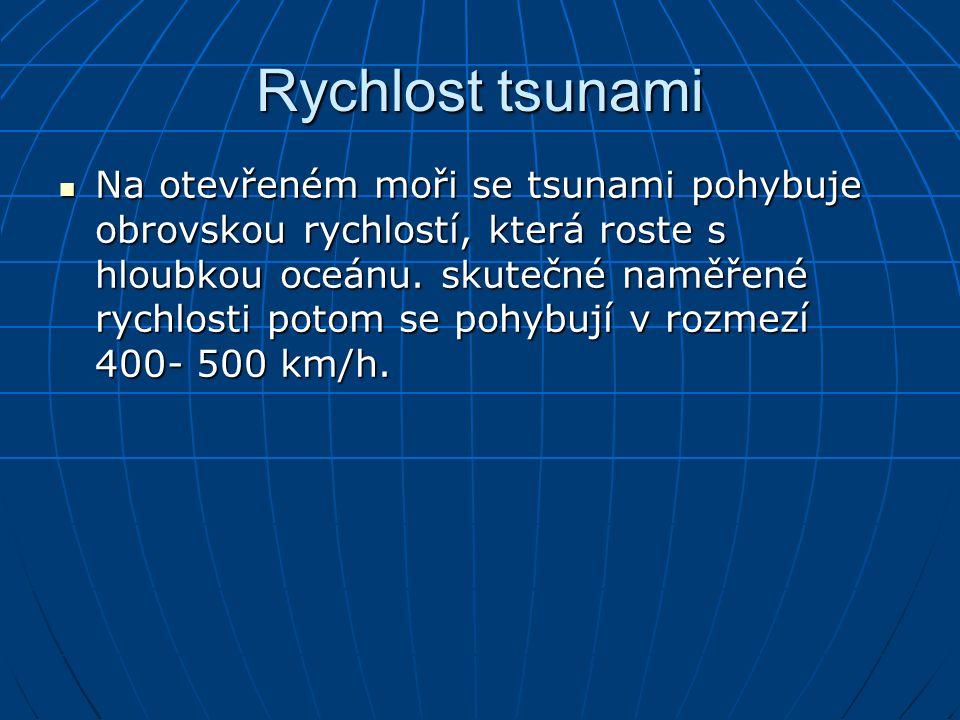Rychlost tsunami Na otevřeném moři se tsunami pohybuje obrovskou rychlostí, která roste s hloubkou oceánu. skutečné naměřené rychlosti potom se pohybu