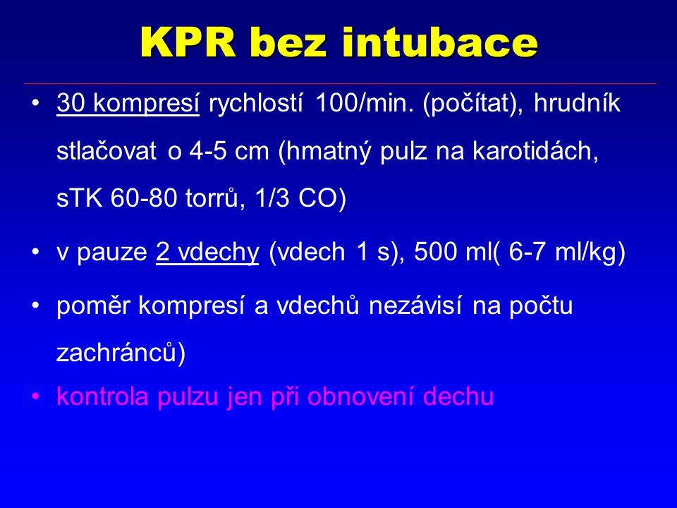 KPR bez intubace 30 kompresí rychlostí 100/min. (počítat), hrudník stlačovat o 4-5 cm (hmatný pulz na karotidách, sTK 60-80 torrů, 1/3 CO) v pauze 2 v