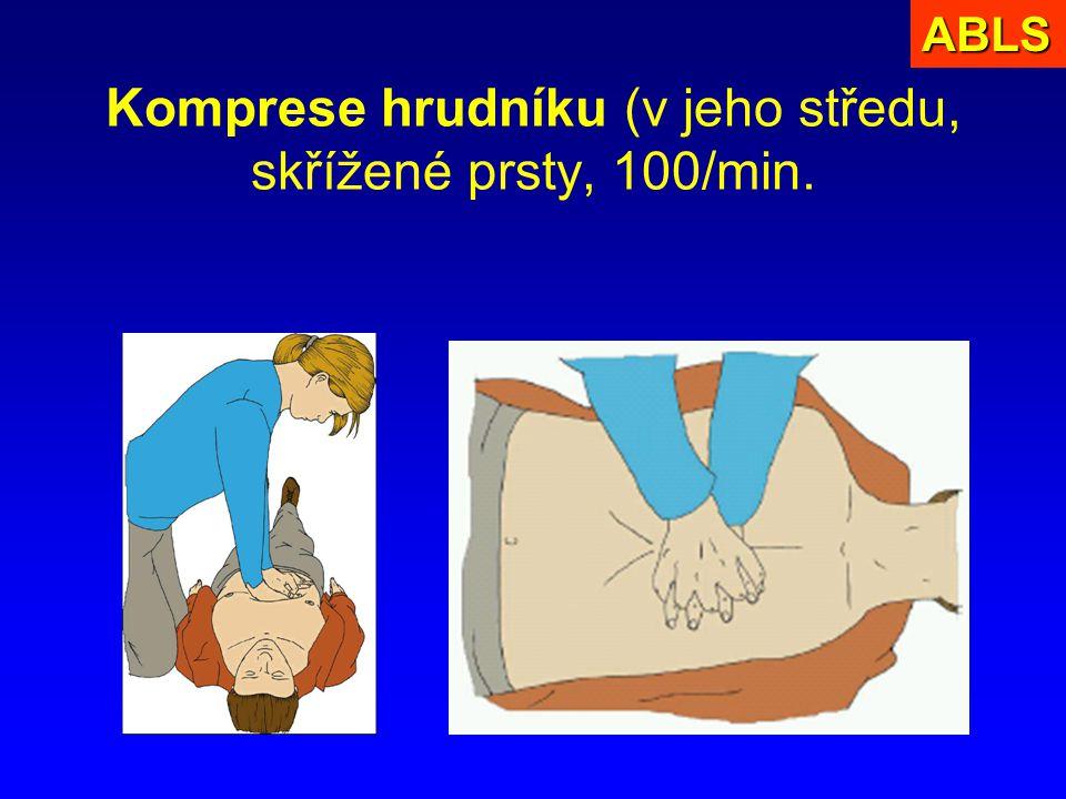 Komprese hrudníku (v jeho středu, skřížené prsty, 100/min.ABLS