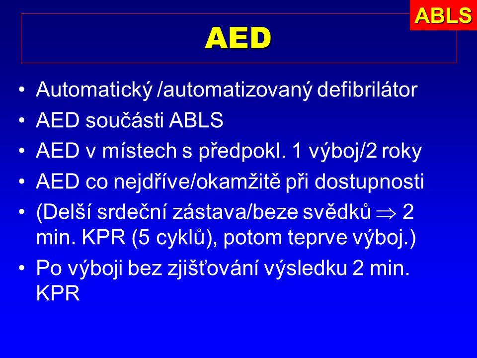 AED Automatický /automatizovaný defibrilátor AED součásti ABLS AED v místech s předpokl. 1 výboj/2 roky AED co nejdříve/okamžitě při dostupnosti (Delš