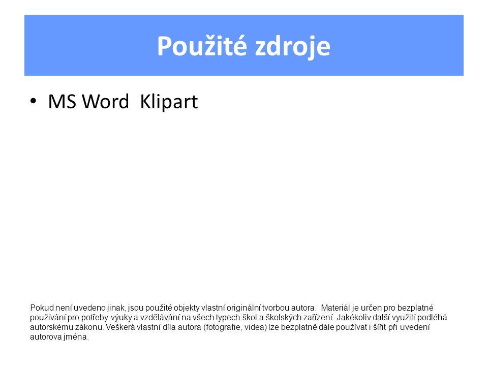 Použité zdroje MS Word Klipart Pokud není uvedeno jinak, jsou použité objekty vlastní originální tvorbou autora.