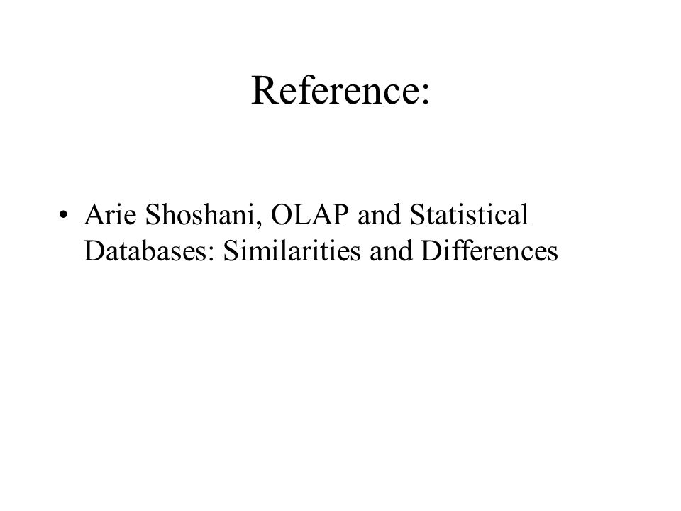 Reference: Arie Shoshani, OLAP and Statistical Databases: Similarities and Differences