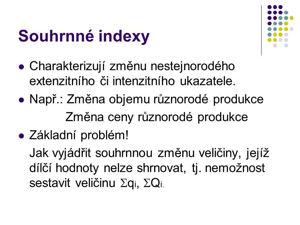 Souhrnné indexy Charakterizují změnu nestejnorodého extenzitního či intenzitního ukazatele.